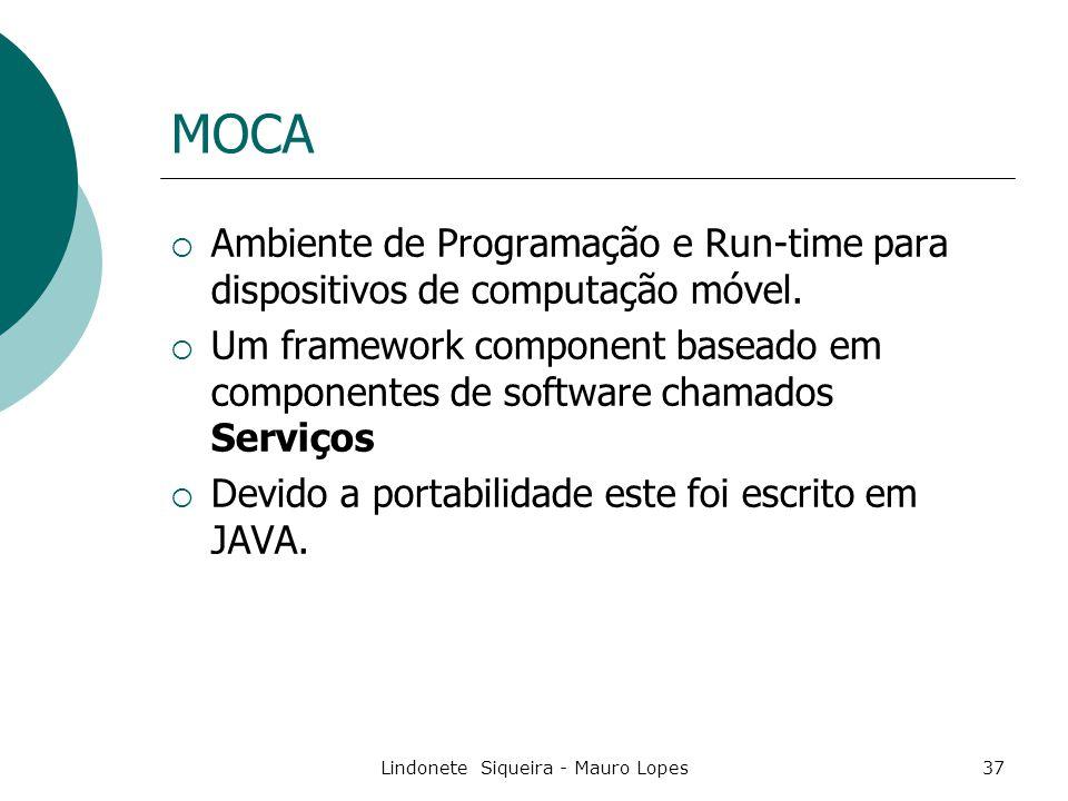 Lindonete Siqueira - Mauro Lopes37 MOCA  Ambiente de Programação e Run-time para dispositivos de computação móvel.