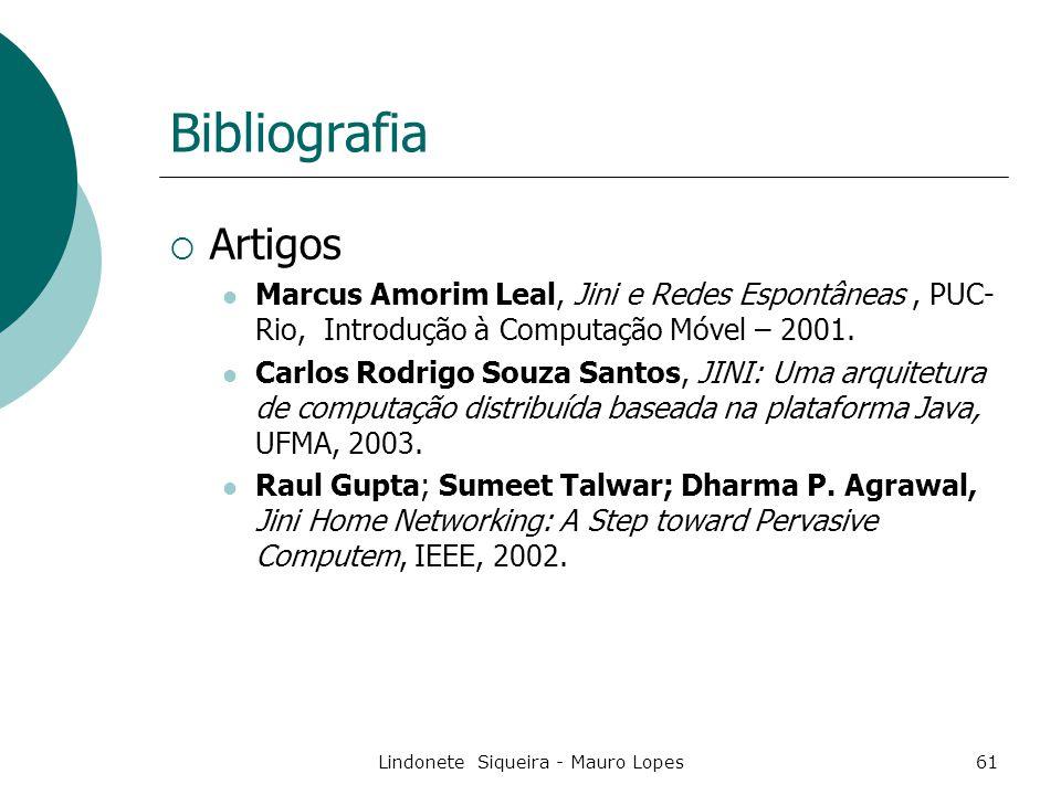 Lindonete Siqueira - Mauro Lopes61 Bibliografia  Artigos Marcus Amorim Leal, Jini e Redes Espontâneas, PUC- Rio, Introdução à Computação Móvel – 2001.
