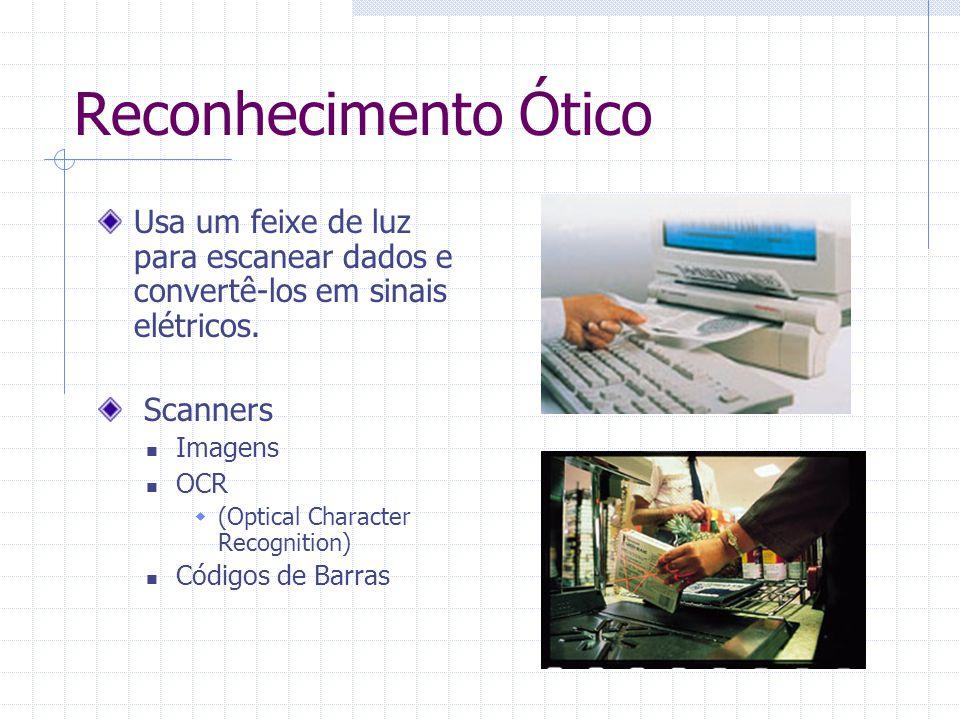 Reconhecimento Ótico Usa um feixe de luz para escanear dados e convertê-los em sinais elétricos. Scanners Imagens OCR  (Optical Character Recognition