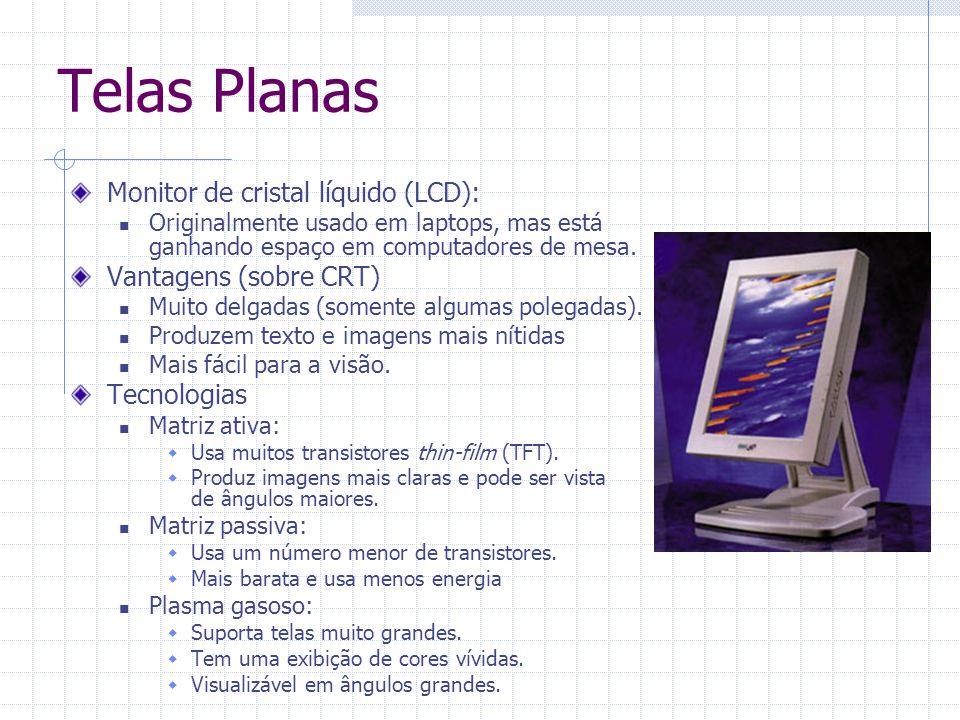 Telas Planas Monitor de cristal líquido (LCD): Originalmente usado em laptops, mas está ganhando espaço em computadores de mesa. Vantagens (sobre CRT)