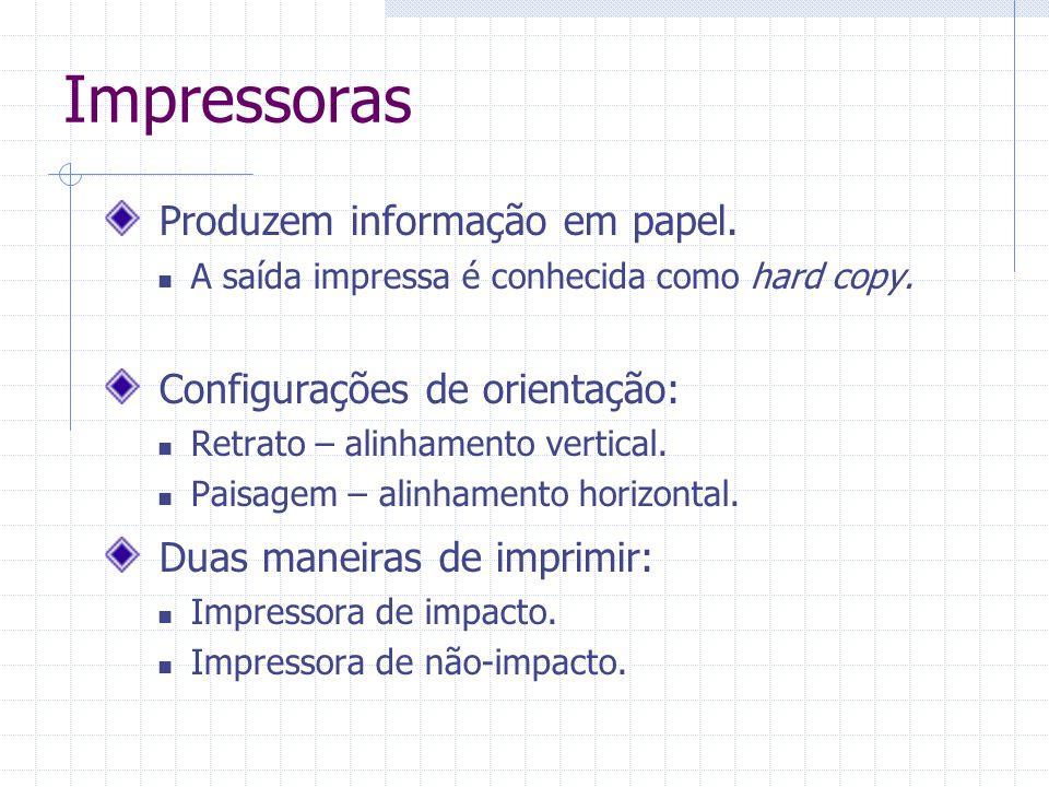 Impressoras Produzem informação em papel. A saída impressa é conhecida como hard copy. Configurações de orientação: Retrato – alinhamento vertical. Pa