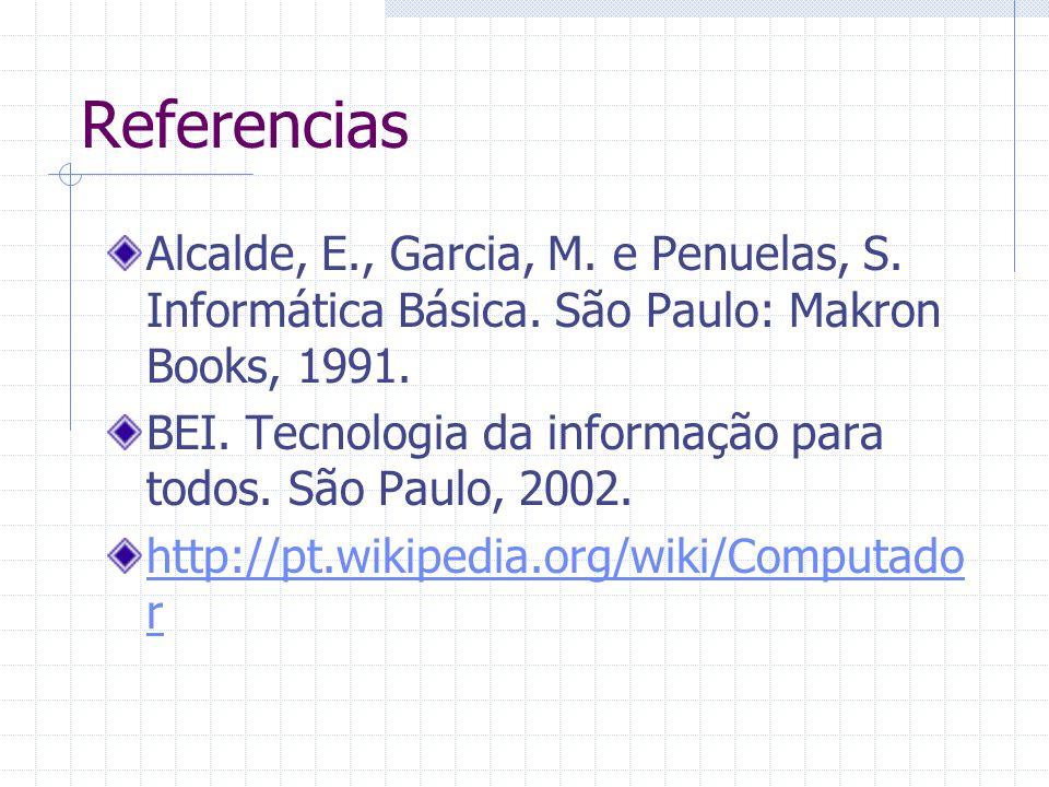 Referencias Alcalde, E., Garcia, M. e Penuelas, S. Informática Básica. São Paulo: Makron Books, 1991. BEI. Tecnologia da informação para todos. São Pa