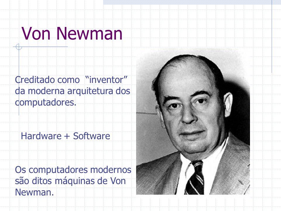 """Von Newman Creditado como """"inventor"""" da moderna arquitetura dos computadores. Hardware + Software Os computadores modernos são ditos máquinas de Von N"""