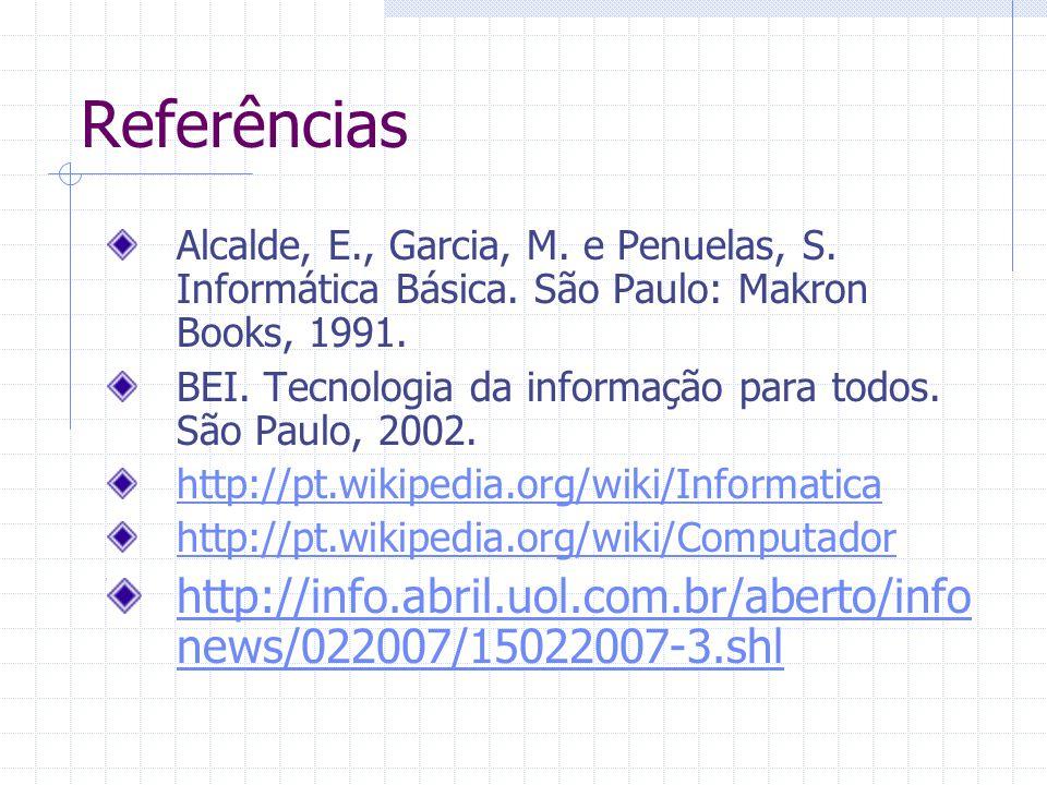 Referências Alcalde, E., Garcia, M. e Penuelas, S. Informática Básica. São Paulo: Makron Books, 1991. BEI. Tecnologia da informação para todos. São Pa