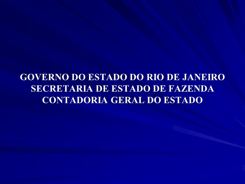 GOVERNO DO ESTADO DO RIO DE JANEIRO SECRETARIA DE ESTADO DE FAZENDA CONTADORIA GERAL DO ESTADO