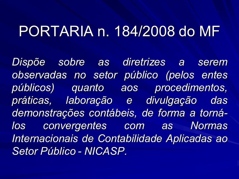 PORTARIA n. 184/2008 do MF Dispõe sobre as diretrizes a serem observadas no setor público (pelos entes públicos) quanto aos procedimentos, práticas, l