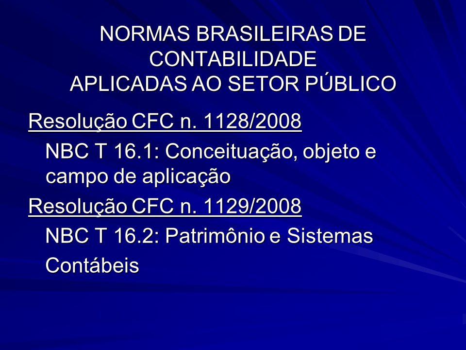 NORMAS BRASILEIRAS DE CONTABILIDADE APLICADAS AO SETOR PÚBLICO Resolução CFC n. 1128/2008 NBC T 16.1: Conceituação, objeto e campo de aplicação NBC T