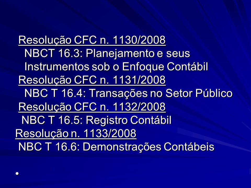 Resolução CFC n. 1130/2008 NBCT 16.3: Planejamento e seus Instrumentos sob o Enfoque Contábil Resolução CFC n. 1131/2008 NBC T 16.4: Transações no Set