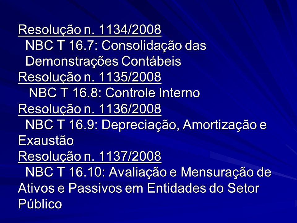 Resolução n. 1134/2008 NBC T 16.7: Consolidação das Demonstrações Contábeis Resolução n. 1135/2008 NBC T 16.8: Controle Interno Resolução n. 1136/2008