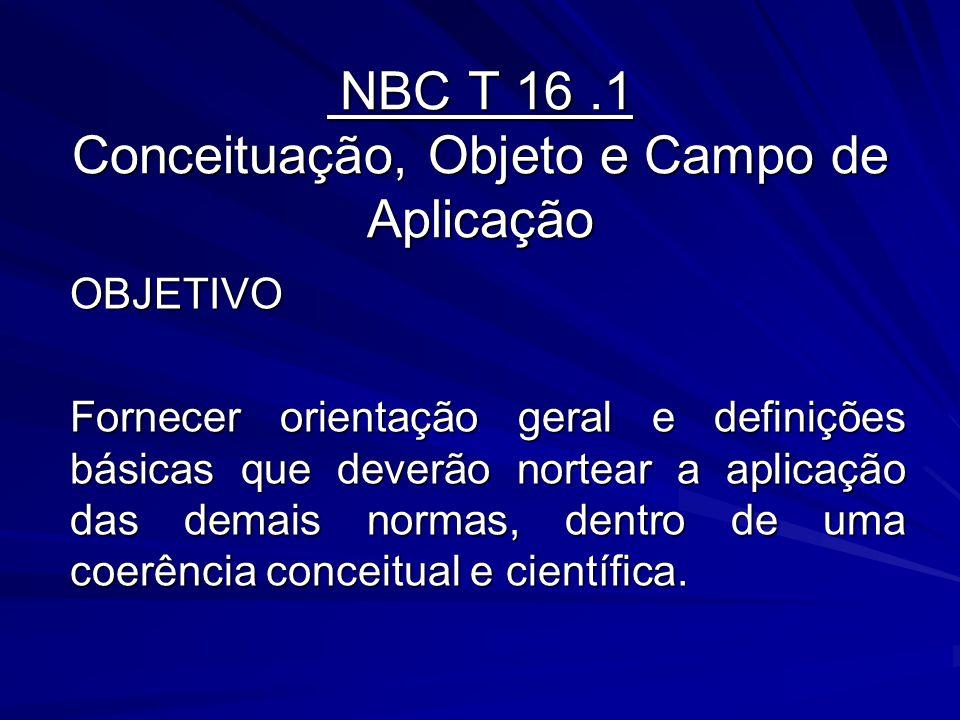NBC T 16.1 Conceituação, Objeto e Campo de Aplicação NBC T 16.1 Conceituação, Objeto e Campo de Aplicação OBJETIVO Fornecer orientação geral e definiç