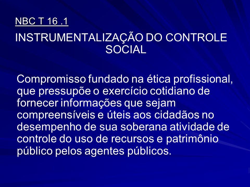 NBC T 16.1 INSTRUMENTALIZAÇÃO DO CONTROLE SOCIAL Compromisso fundado na ética profissional, que pressupõe o exercício cotidiano de fornecer informaçõe