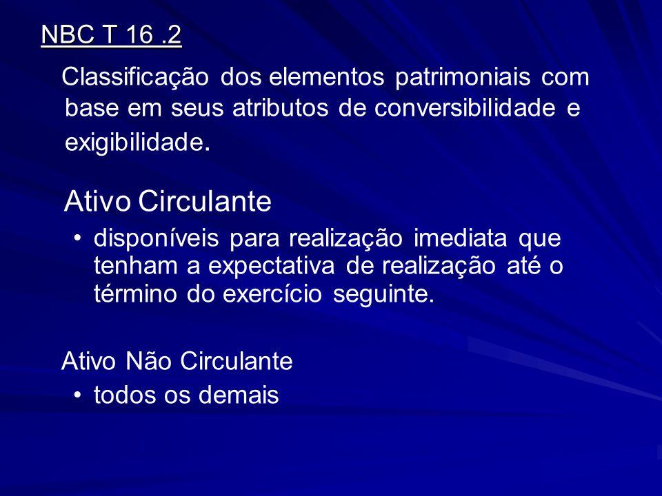 NBC T 16.2 Classificação dos elementos patrimoniais com base em seus atributos de conversibilidade e exigibilidade. Ativo Circulante disponíveis para