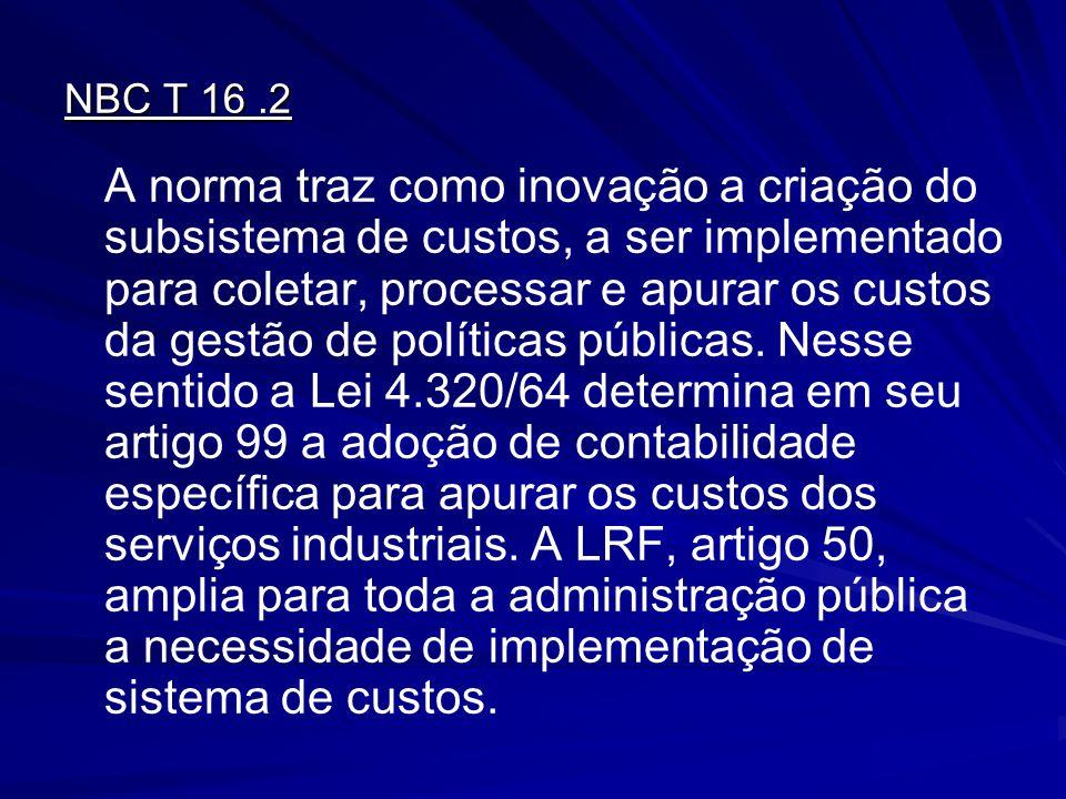 NBC T 16.2 A norma traz como inovação a criação do subsistema de custos, a ser implementado para coletar, processar e apurar os custos da gestão de po