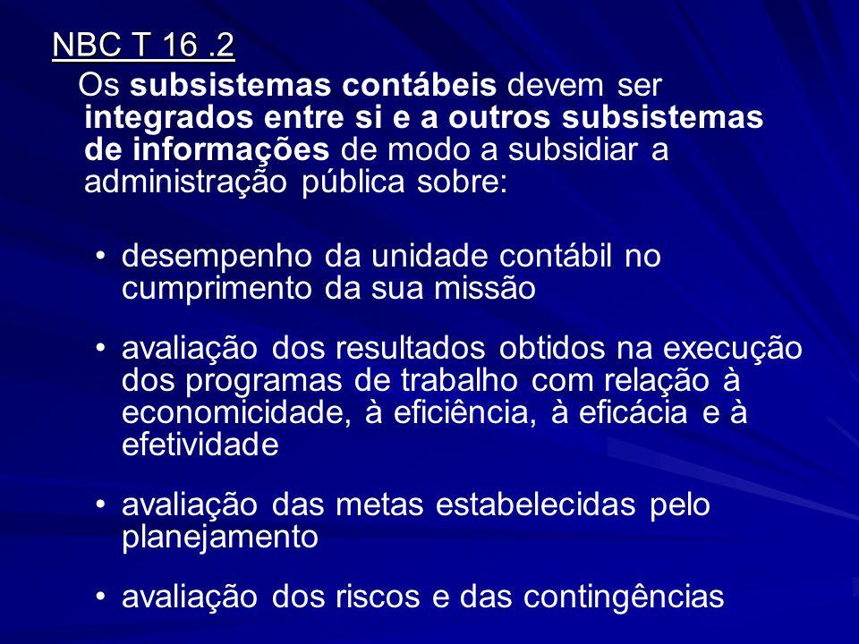 NBC T 16.2 Os subsistemas contábeis devem ser integrados entre si e a outros subsistemas de informações de modo a subsidiar a administração pública so