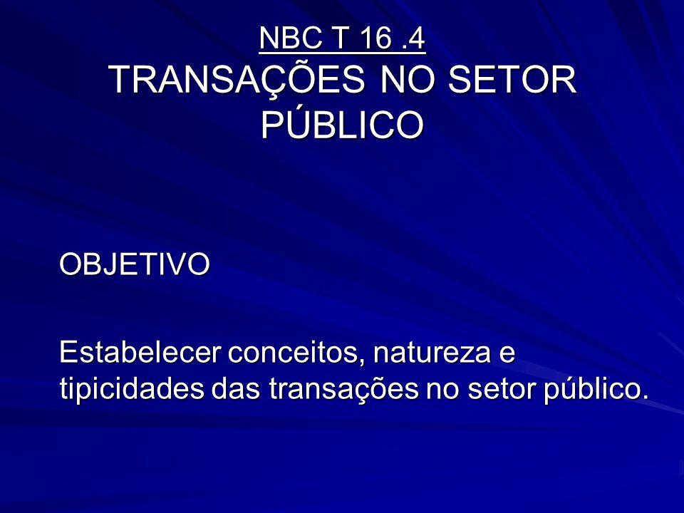 NBC T 16.4 TRANSAÇÕES NO SETOR PÚBLICO OBJETIVO OBJETIVO Estabelecer conceitos, natureza e tipicidades das transações no setor público. Estabelecer co