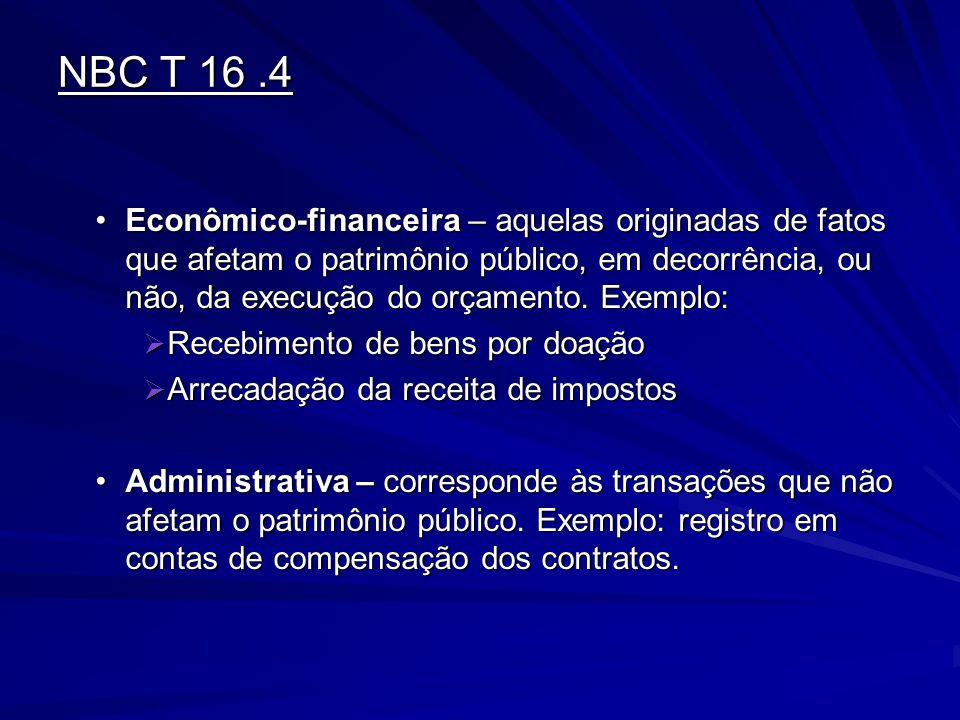 NBC T 16.4 Econômico-financeira – aquelas originadas de fatos que afetam o patrimônio público, em decorrência, ou não, da execução do orçamento. Exemp