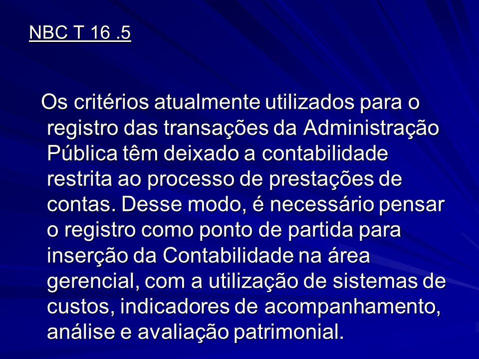NBC T 16.5 Os critérios atualmente utilizados para o registro das transações da Administração Pública têm deixado a contabilidade restrita ao processo