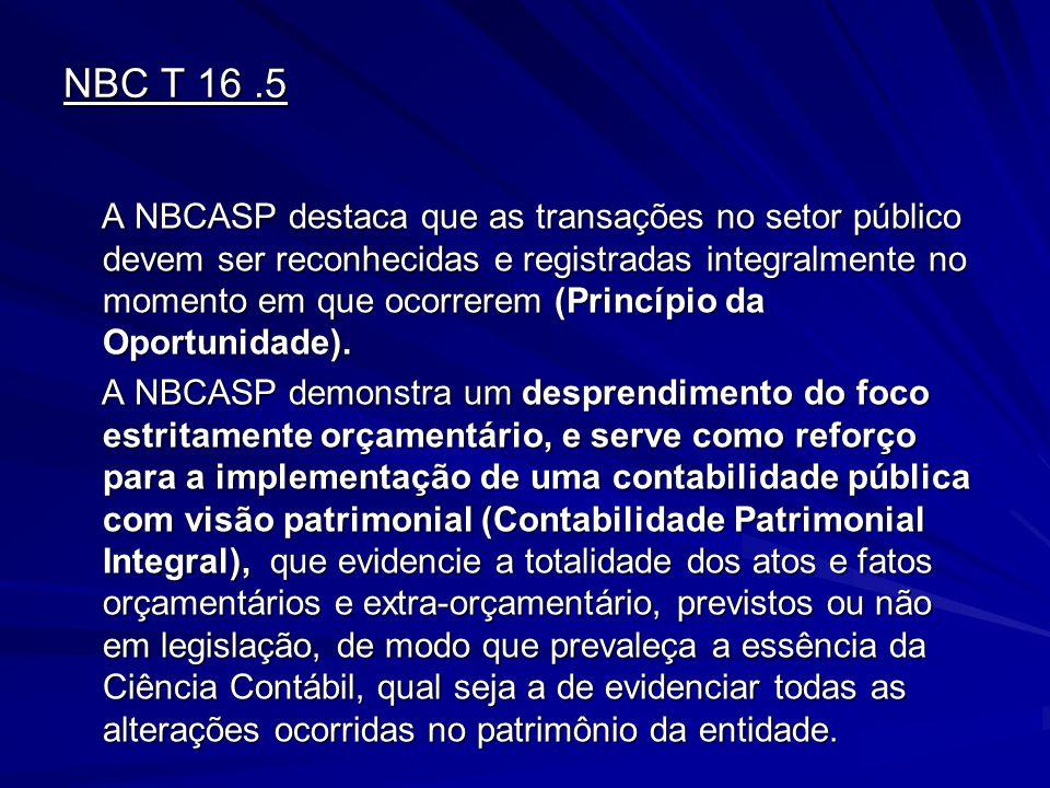 NBC T 16.5 A NBCASP destaca que as transações no setor público devem ser reconhecidas e registradas integralmente no momento em que ocorrerem (Princíp