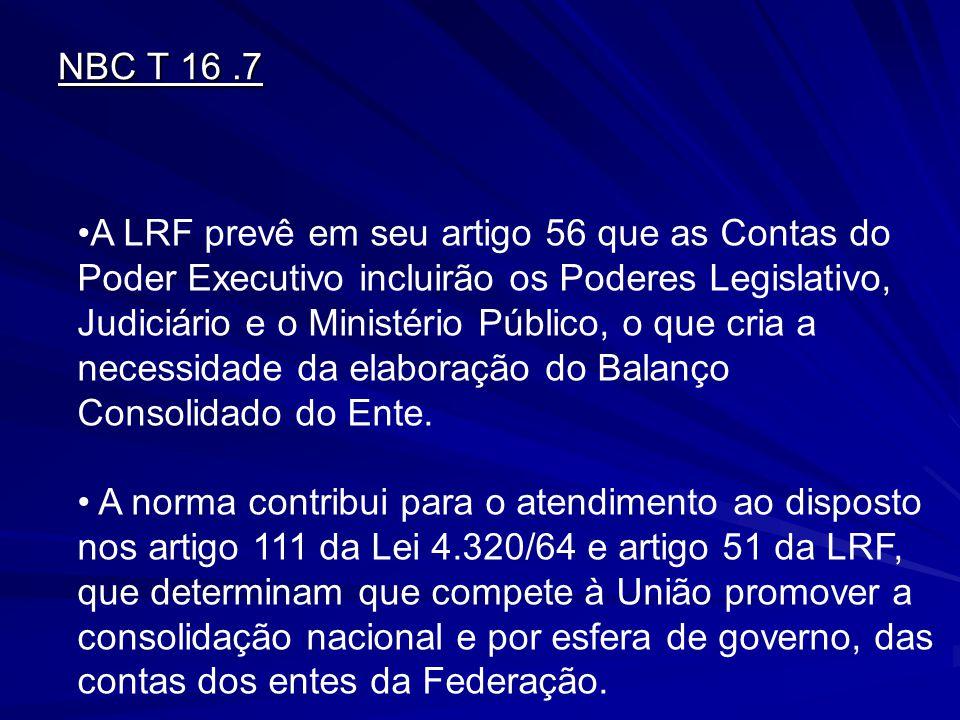 NBC T 16.7 A LRF prevê em seu artigo 56 que as Contas do Poder Executivo incluirão os Poderes Legislativo, Judiciário e o Ministério Público, o que cr