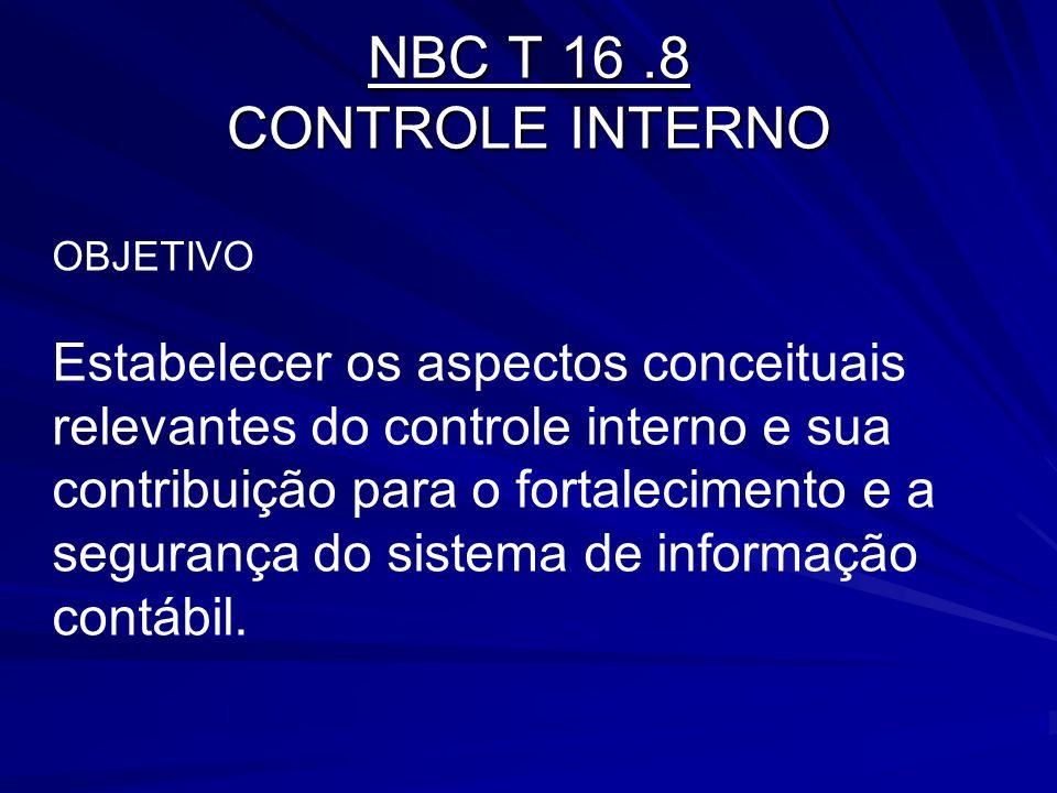 NBC T 16.8 CONTROLE INTERNO OBJETIVO Estabelecer os aspectos conceituais relevantes do controle interno e sua contribuição para o fortalecimento e a s