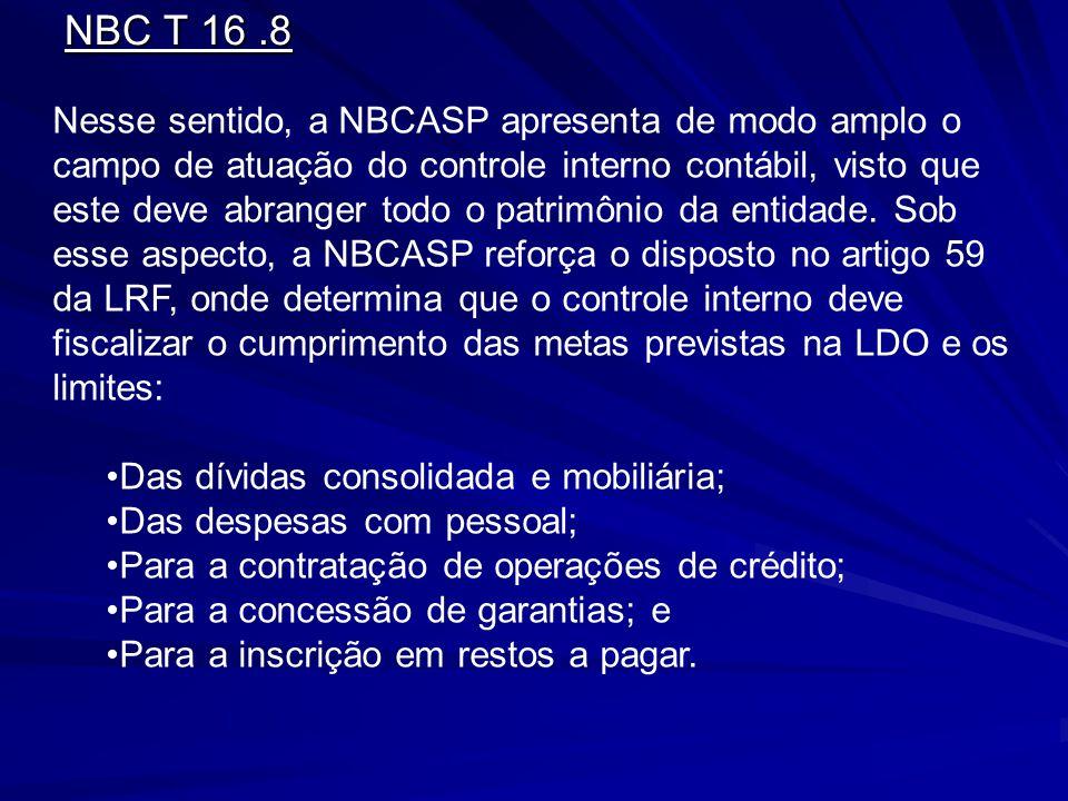NBC T 16.8 Nesse sentido, a NBCASP apresenta de modo amplo o campo de atuação do controle interno contábil, visto que este deve abranger todo o patrim