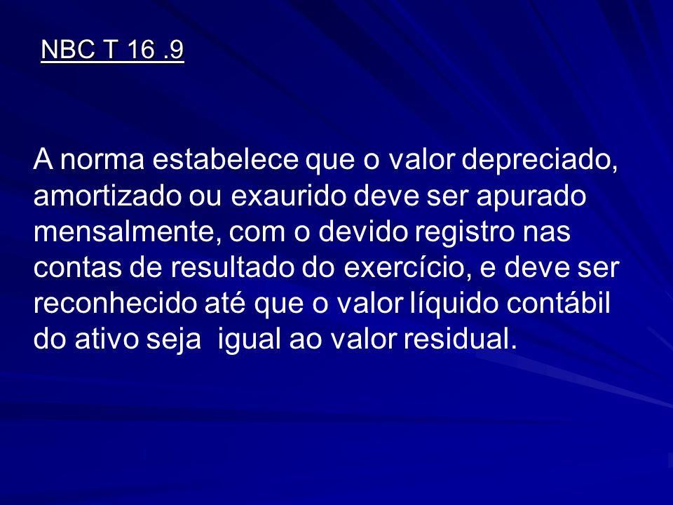 NBC T 16.9 A norma estabelece que o valor depreciado, amortizado ou exaurido deve ser apurado mensalmente, com o devido registro nas contas de resulta