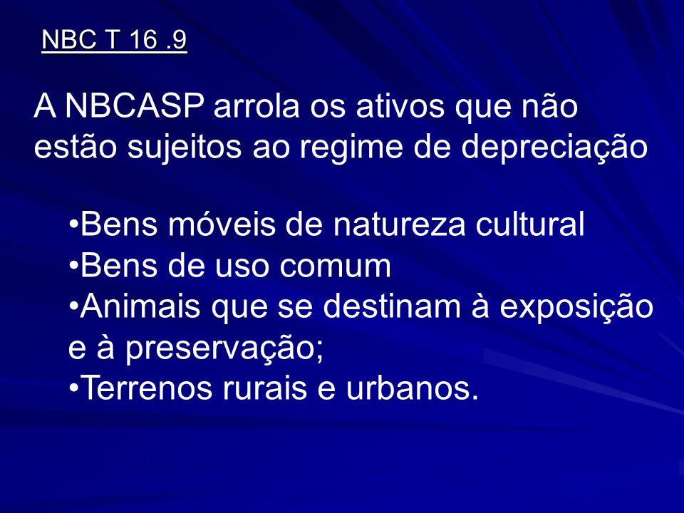 NBC T 16.9 A NBCASP arrola os ativos que não estão sujeitos ao regime de depreciação Bens móveis de natureza cultural Bens de uso comum Animais que se