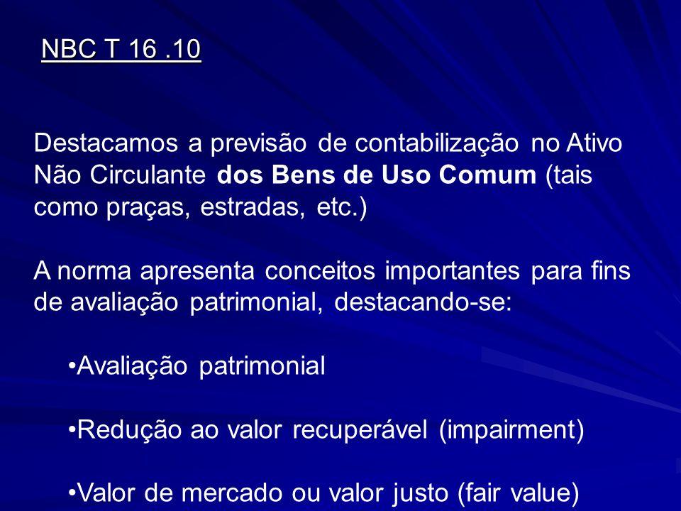 NBC T 16.10 Destacamos a previsão de contabilização no Ativo Não Circulante dos Bens de Uso Comum (tais como praças, estradas, etc.) A norma apresenta