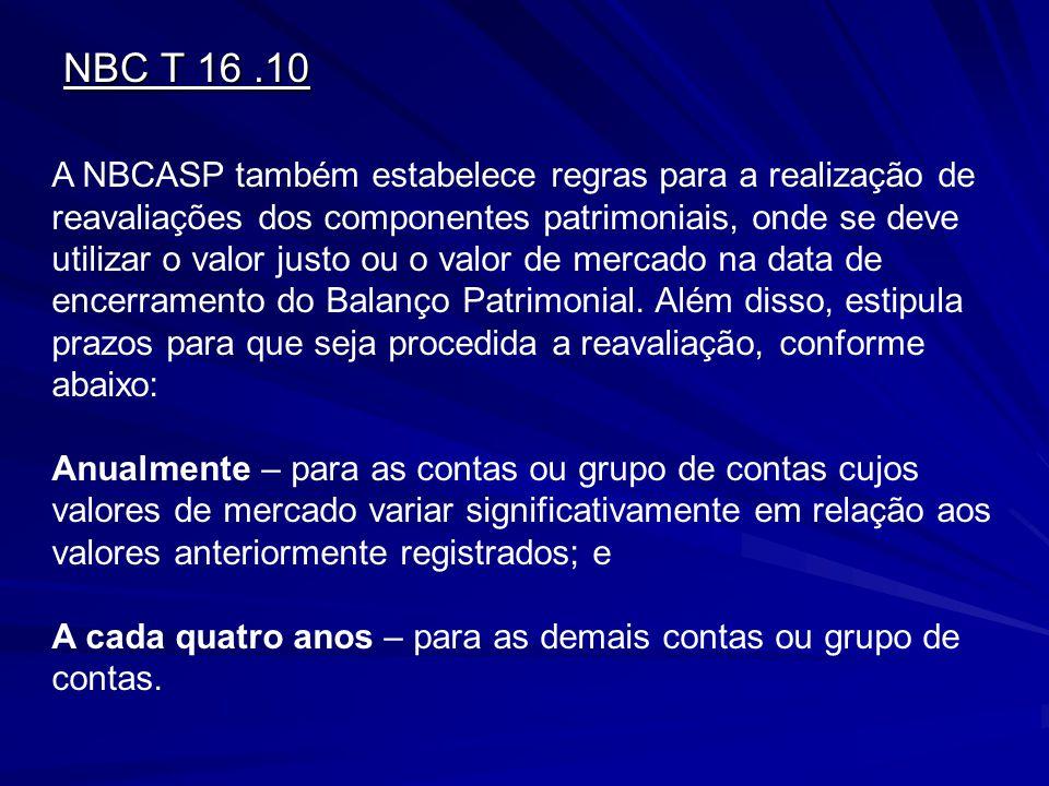 NBC T 16.10 A NBCASP também estabelece regras para a realização de reavaliações dos componentes patrimoniais, onde se deve utilizar o valor justo ou o