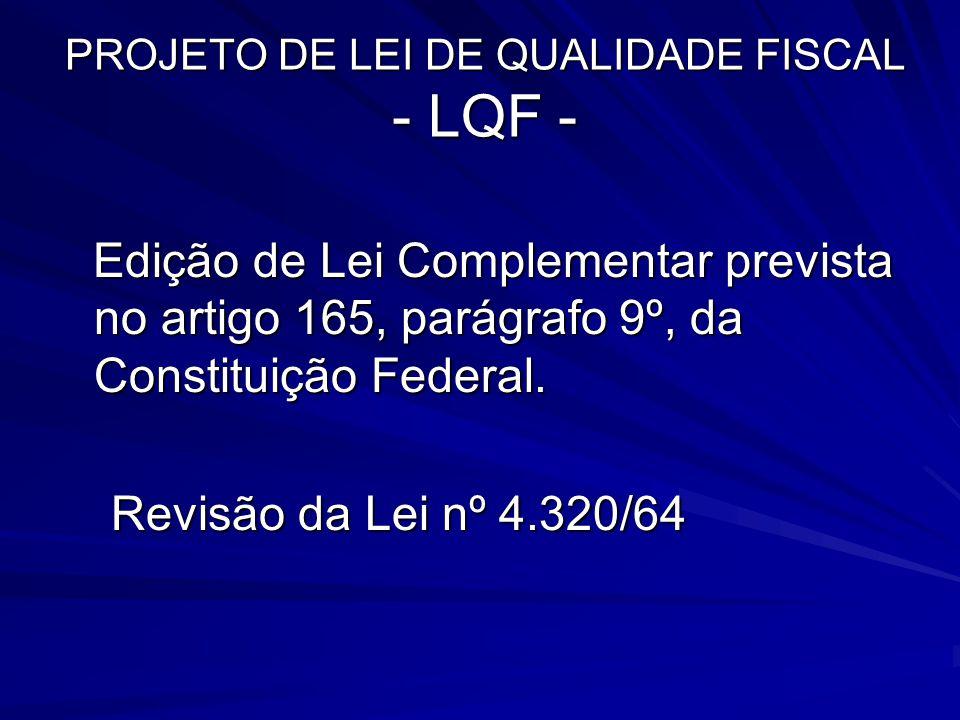 PROJETO DE LEI DE QUALIDADE FISCAL - LQF - Edição de Lei Complementar prevista no artigo 165, parágrafo 9º, da Constituição Federal. Edição de Lei Com