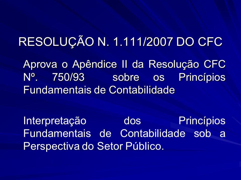 RESOLUÇÃO N. 1.111/2007 DO CFC Aprova o Apêndice II da Resolução CFC Nº. 750/93 sobre os Princípios Fundamentais de Contabilidade Interpretação dos Pr