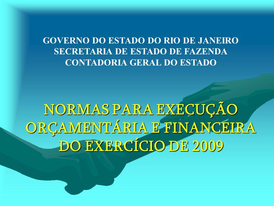 GOVERNO DO ESTADO DO RIO DE JANEIRO SECRETARIA DE ESTADO DE FAZENDA CONTADORIA GERAL DO ESTADO NORMAS PARA EXECUÇÃO ORÇAMENTÁRIA E FINANCEIRA DO EXERC