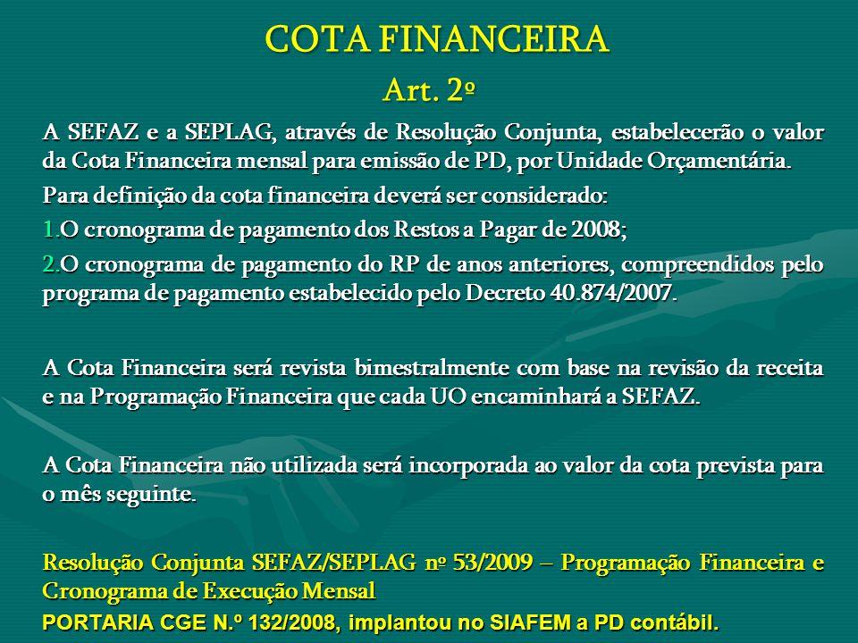 COTA FINANCEIRA Art. 2º COTA FINANCEIRA Art. 2º A SEFAZ e a SEPLAG, através de Resolução Conjunta, estabelecerão o valor da Cota Financeira mensal par