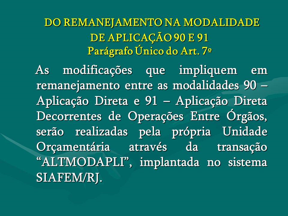 DO REMANEJAMENTO NA MODALIDADE DE APLICAÇÃO 90 E 91 Parágrafo Único do Art. 7º DO REMANEJAMENTO NA MODALIDADE DE APLICAÇÃO 90 E 91 Parágrafo Único do