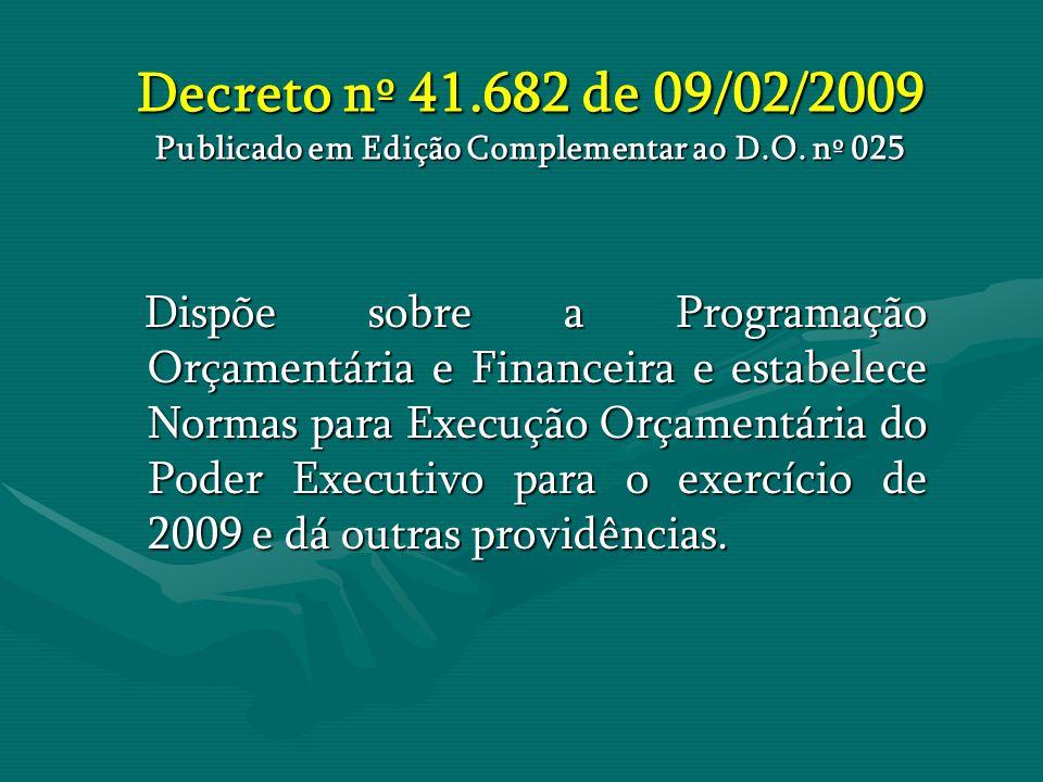 Decreto nº 41.682 de 09/02/2009 Publicado em Edição Complementar ao D.O. nº 025 Dispõe sobre a Programação Orçamentária e Financeira e estabelece Norm