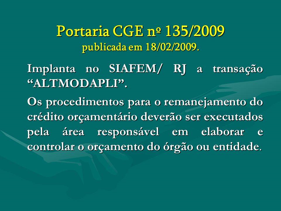 """Portaria CGE nº 135/2009 publicada em 18/02/2009. Implanta no SIAFEM/ RJ a transação """"ALTMODAPLI"""". Os procedimentos para o remanejamento do crédito or"""