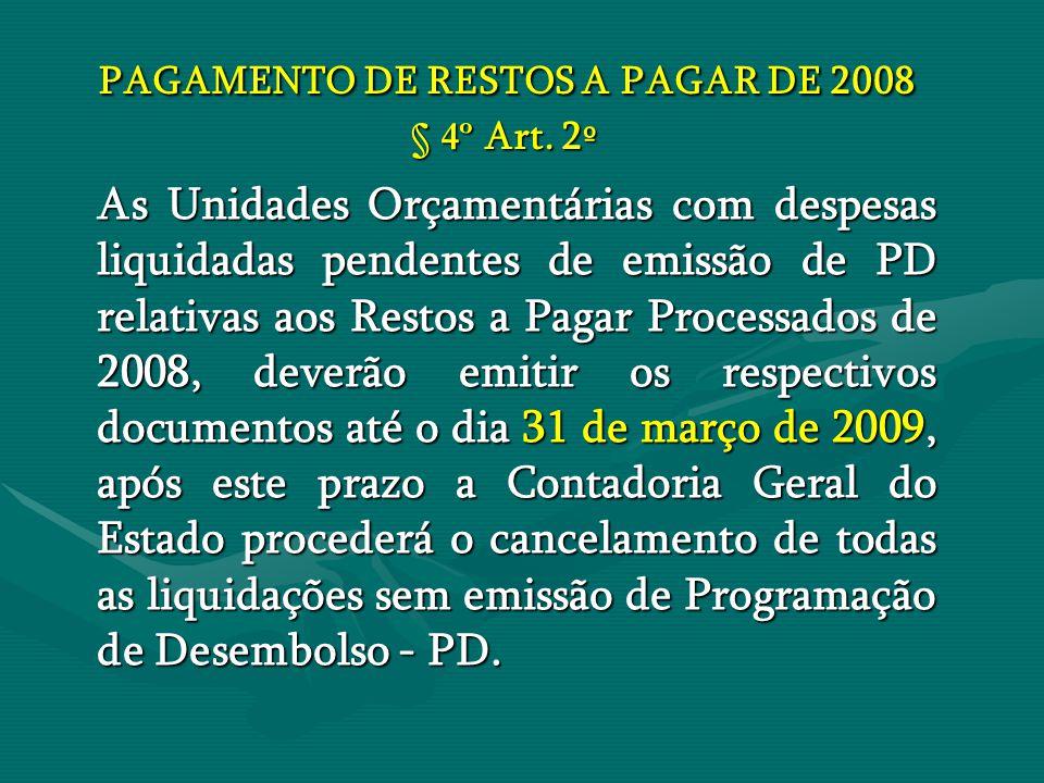 PAGAMENTO DE RESTOS A PAGAR DE 2008 § 4º Art. 2º PAGAMENTO DE RESTOS A PAGAR DE 2008 § 4º Art. 2º As Unidades Orçamentárias com despesas liquidadas pe