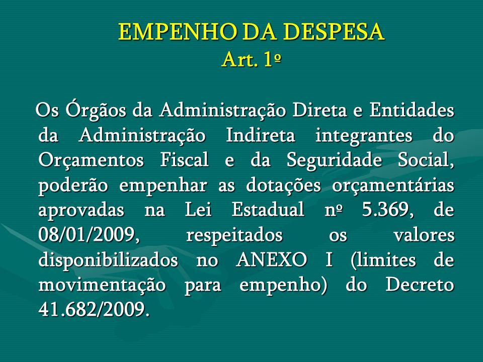 EMPENHO DA DESPESA Art. 1º Os Órgãos da Administração Direta e Entidades da Administração Indireta integrantes do Orçamentos Fiscal e da Seguridade So