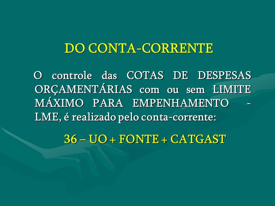 DO CONTA-CORRENTE DO CONTA-CORRENTE O controle das COTAS DE DESPESAS ORÇAMENTÁRIAS com ou sem LIMITE MÁXIMO PARA EMPENHAMENTO - LME, é realizado pelo