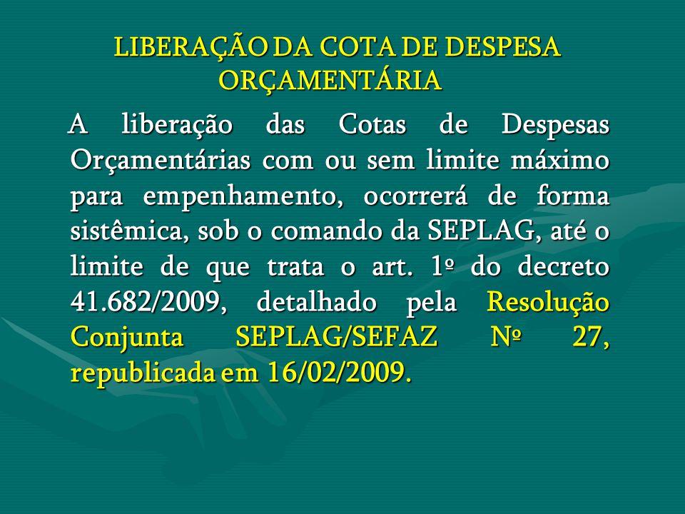 LIBERAÇÃO DA COTA DE DESPESA ORÇAMENTÁRIA LIBERAÇÃO DA COTA DE DESPESA ORÇAMENTÁRIA A liberação das Cotas de Despesas Orçamentárias com ou sem limite