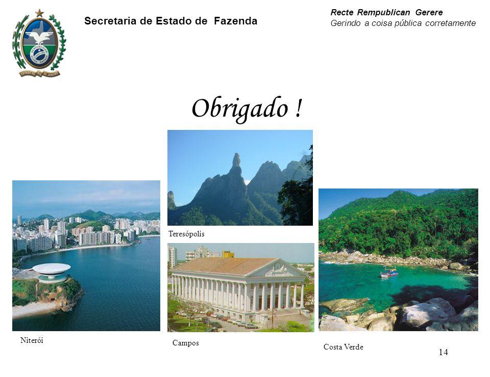 14 Obrigado ! Niterói Campos Costa Verde Teresópolis Recte Rempublican Gerere Gerindo a coisa pública corretamente Secretaria de Estado de Fazenda