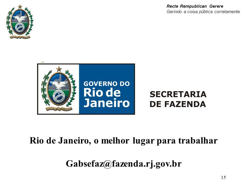 15 Rio de Janeiro, o melhor lugar para trabalhar Gabsefaz@fazenda.rj.gov.br Recte Rempublican Gerere Gerindo a coisa pública corretamente