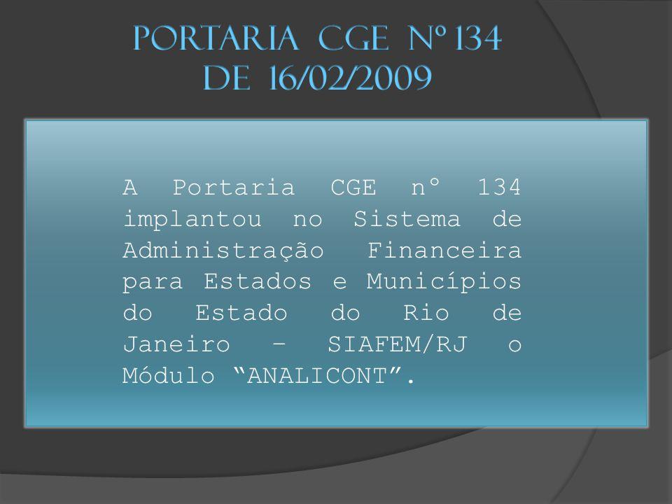 A Portaria CGE nº 134 implantou no Sistema de Administração Financeira para Estados e Municípios do Estado do Rio de Janeiro – SIAFEM/RJ o Módulo ANALICONT .