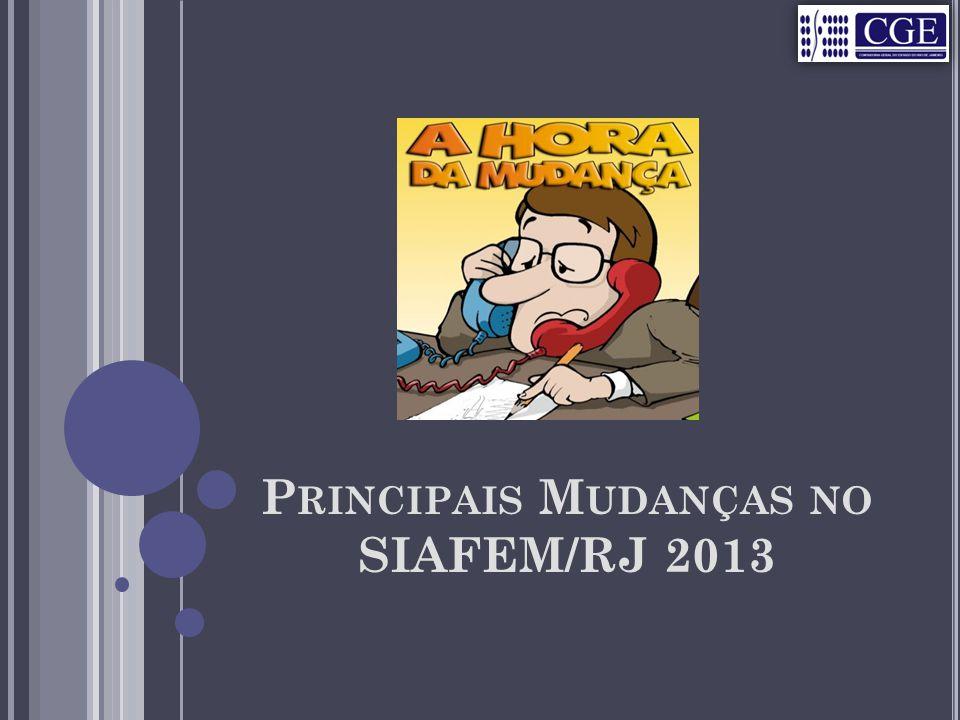 P RINCIPAIS M UDANÇAS NO SIAFEM/RJ 2013