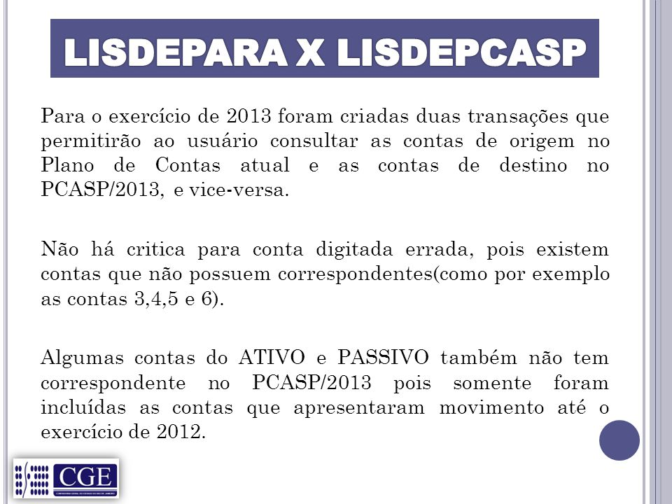 Para o exercício de 2013 foram criadas duas transações que permitirão ao usuário consultar as contas de origem no Plano de Contas atual e as contas de destino no PCASP/2013, e vice-versa.