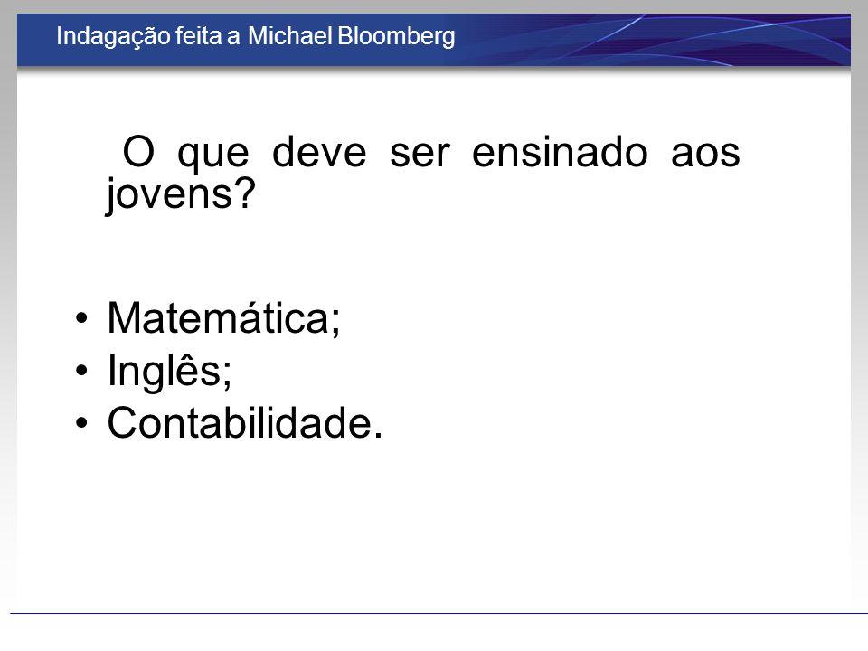 Indagação feita a Michael Bloomberg O que deve ser ensinado aos jovens.