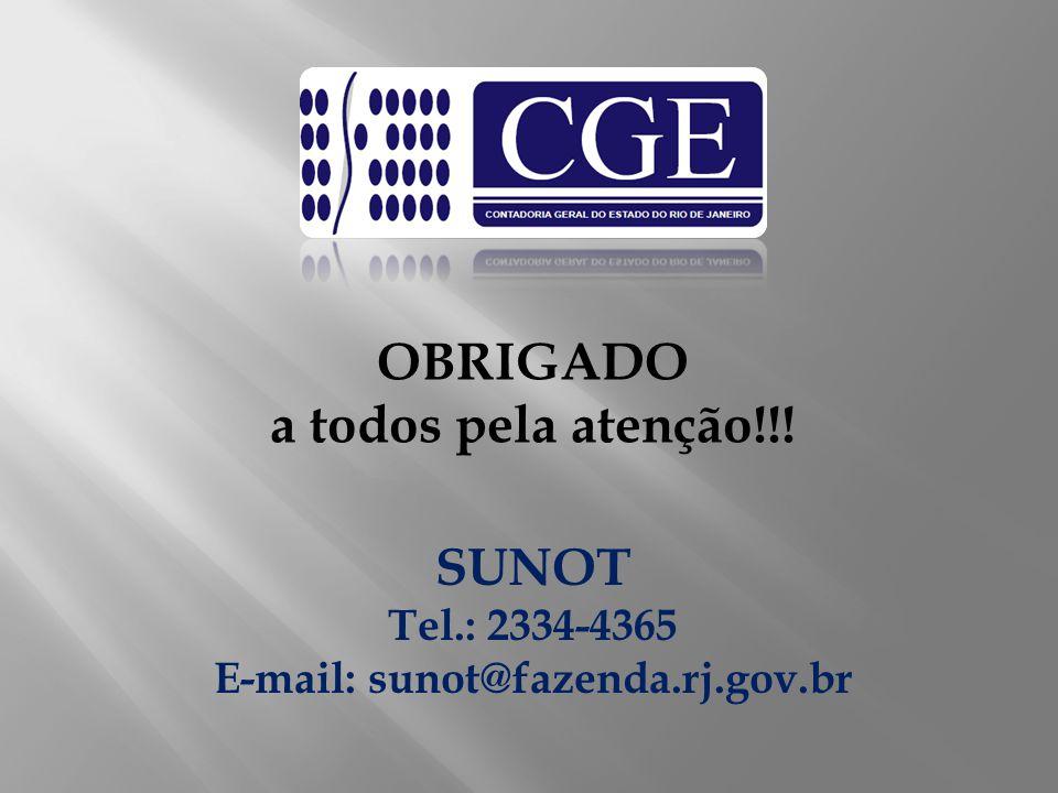 OBRIGADO a todos pela atenção!!! SUNOT Tel.: 2334-4365 E-mail: sunot@fazenda.rj.gov.br