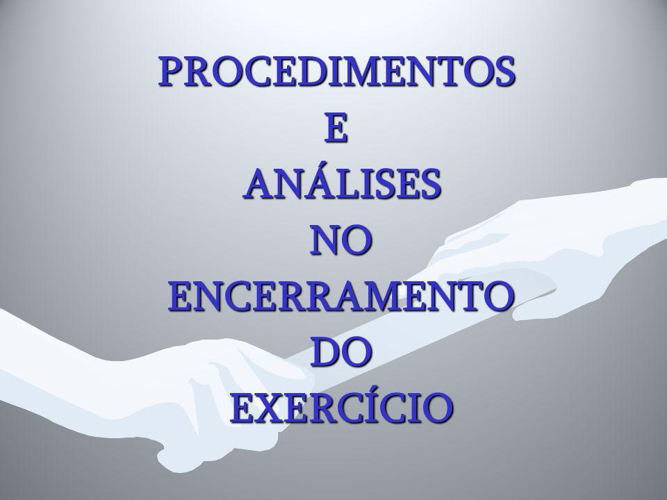 PROCEDIMENTOSE ANÁLISES ANÁLISES NO NO ENCERRAMENTO ENCERRAMENTO DO DO EXERCÍCIO EXERCÍCIO