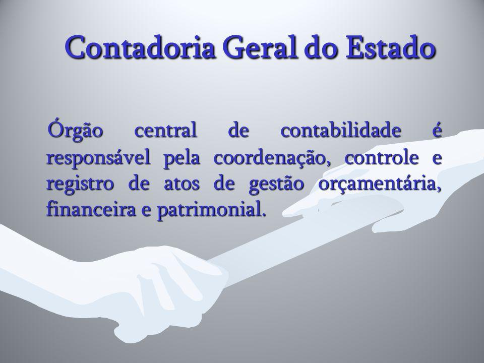 Contadoria Geral do Estado Contadoria Geral do Estado Órgão central de contabilidade é responsável pela coordenação, controle e registro de atos de ge