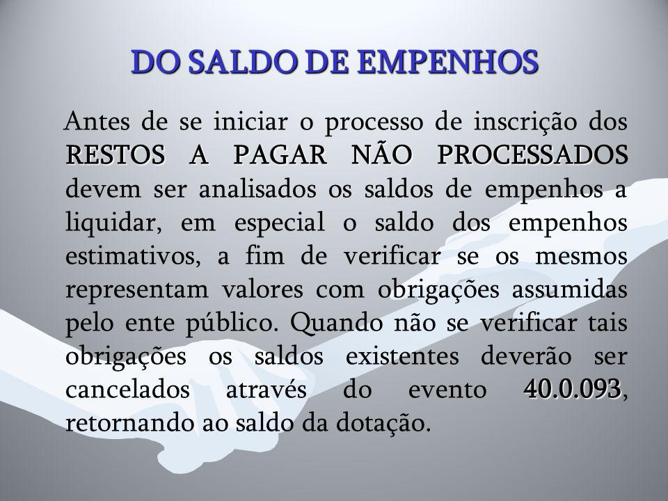 DO SALDO DE EMPENHOS RESTOS A PAGAR NÃO PROCESSAD 40.0.093 Antes de se iniciar o processo de inscrição dos RESTOS A PAGAR NÃO PROCESSADOS devem ser an